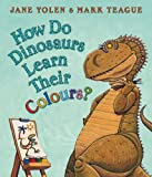 How Do Dinosaurs Learn Their Colours?. Jane Yolen & Mark Teague (0007251106) by Yolen, Jane