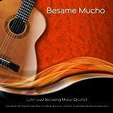 Besame Mucho: Instrumental Latin Spanish Guitar Music Favorites for Romance, Cocktail & Dinner Parties, Vacations, & Restaurants