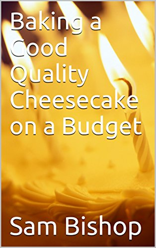 Baking a Good Quality Cheesecake on a Budget by Sam Bishop