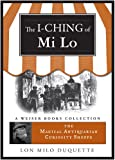 I-Ching of Mi Lo: Magical Antiquarian Curiosity Shoppe, A Weiser Books Collection (The Magical Antiquarian Curiosity Shoppe)