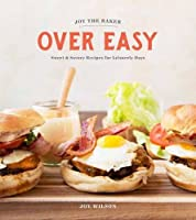Joy the baker over easy : sweet and savory recipes for leisurely days