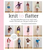 Knit to Flatter: The only instructions youll ever need to knit sweaters that make you look good and feel great!