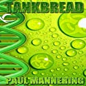 Tankbread (       UNABRIDGED) by Paul Mannering Narrated by Rupert Degas