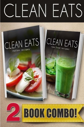 Italian Recipes and Raw Food Recipes: 2 Book Combo (Clean Eats ) by Samantha Evans