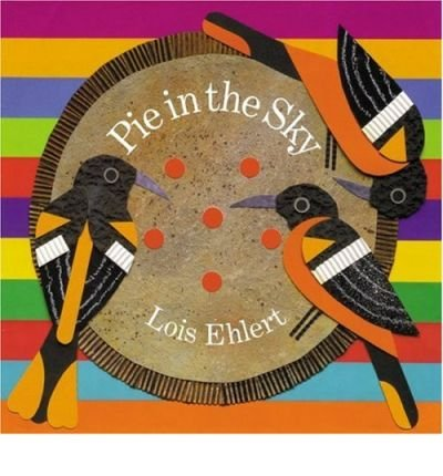 PIE IN THE SKY By Ehlert, Lois (Author) Hardcover on 01-Apr-2004