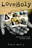 img - for Loveholy: Discovering God's Secret for Personal Transformation book / textbook / text book