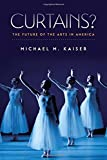 img - for Curtains?: The Future of the Arts in America book / textbook / text book