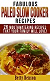 img - for Fabulous Paleo Slow Cooker Recipes: 26 Mouthwatering Recipes That Your Family Will Love! (Diet, Cookbook. Beginners, Athlete, Breakfast, Lunch, Dinner, ... free, low carb, low carbohydrate Book 3) book / textbook / text book