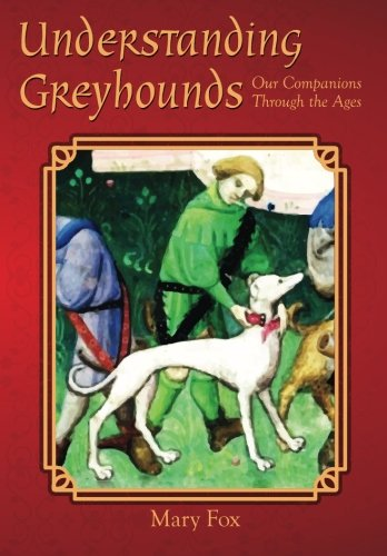 Understanding Greyhounds; Our Companions Through the Ages