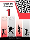 Catherine Eagleson Crack the Codeword 1: 48 Brain Teasing Puzzles to Improve Your Logic and Increase Your Word Power