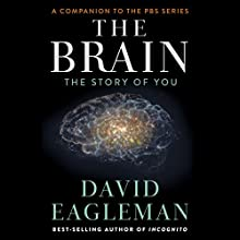 The Brain: The Story of You (       UNABRIDGED) by David Eagleman Narrated by David Eagleman