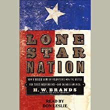 Lone Star Nation (       UNABRIDGED) by H.W. Brands Narrated by Don Leslie