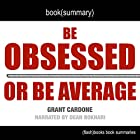Summary of Be Obsessed or Be Average by Grant Cardone: Book Summary Includes Analysis Hörbuch von  FlashBooks Book Summaries Gesprochen von: Dean Bokhari