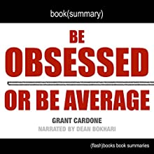 Summary of Be Obsessed or Be Average by Grant Cardone: Book Summary Includes Analysis Audiobook by  FlashBooks Book Summaries Narrated by Dean Bokhari