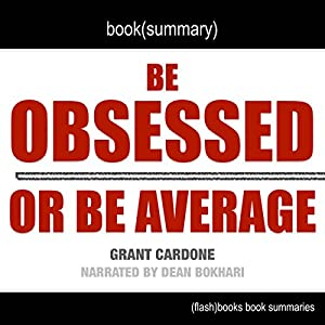 Summary of Be Obsessed or Be Average by Grant Cardone Audiobook