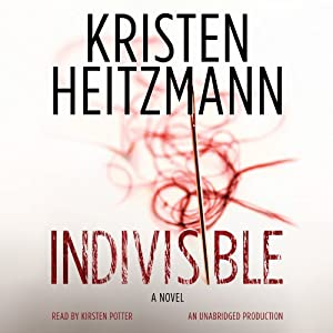 Indivisible: A Novel | [Kristen Heitzmann]