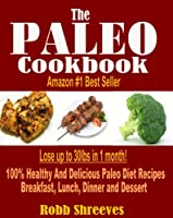 The Paleo Cookbook: Healthy And Delicious Paleo Diet Recipes For Breakfast, Lunch, Dinner and Dessert - Gluten Free, Dairy Free, Allergy Free, Grain Free and Weight Loss Friendly from Lifevision Publishing