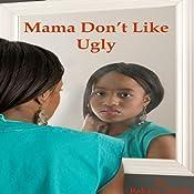 Mama Don't Like Ugly Audiobook