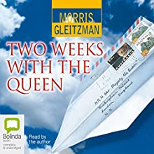 Two Weeks with the Queen Audiobook by Morris Gleitzman Narrated by Morris Gleitzman