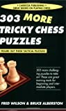 303 More Tricky Chess Puzzles (1580421822) by Wilson, Fred