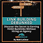 Link Building Debunked: Discover the Secret to Earning Huge Backlinks Without Hiring an SEO Agency Hörbuch von Matt LaClear Gesprochen von: Matt LaClear