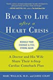 Back to Life After a Heart Crisis A Doctor & His Wife Share Their 8 Step Cardiac Comeback Plan [HC,2010]