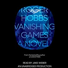 Vanishing Games: A novel (       UNABRIDGED) by Roger Hobbs Narrated by Jake Weber