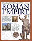 img - for The Illustrated Encyclopedia of the Roman Empire: A complete history of the rise and fall of the Roman Empire, chronicling the story of the most ... civilization the world has ever known book / textbook / text book