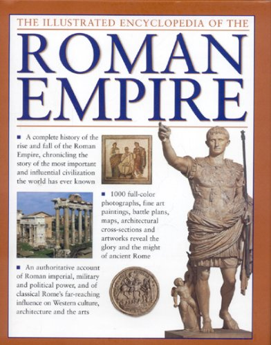 The Illustrated Encyclopedia of the Roman Empire: A complete history of the rise and fall of the Roman Empire, chronicling the story of the most ...