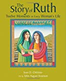 The Story of Ruth: Twelve Moments in Every Woman's Life (0802827357) by Chittister, Joan