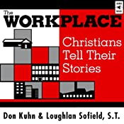 The Workplace: Christians Tell Their Stories | [Don Kuhn, Loughlan Sofield]