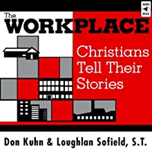 The Workplace: Christians Tell Their Stories (       UNABRIDGED) by Don Kuhn, Loughlan Sofield Narrated by Don Kuhn, Loughlan Sofield