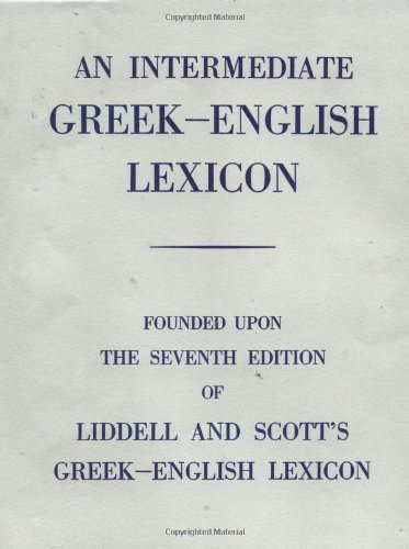Intermediate Greek Lexicon: Founded upon the Seventh Edition of Liddell and Scott's Greek-English Lexicon