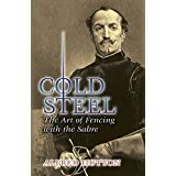 Cold Steel: The Art of Fencing with the Sabre (Dover Military History, Weapons, Armor) ~ Alfred Hutton