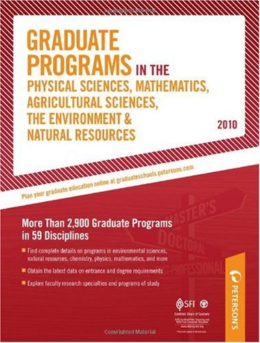 Graduate Programs In The Physical Sciences, Mathematics, Agricultural Sciences, The Environment & Natual Resources - 2010: More Than 2,900 Graduate ... The Environment & Natural Resources)