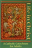 img - for Life in Christ: A Catholic Catechism for Adults book / textbook / text book