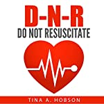 Do Not Resuscitate: You've Breathed Your Last Breath, 10 Critical Traits I Will Not Tolerate Any Longer: Oh How He Loves Me, Book 2 | Tina A. Hobson