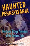 Haunted Pennsylvania: Ghosts and Strange Phenomena of the Keystone State (Haunted Series)