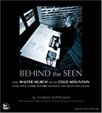 Charles Koppelman Behind the Seen: How Walter Murch Edited Cold Mountain Using Apple Final Cut Pro and What This Means for Cinema