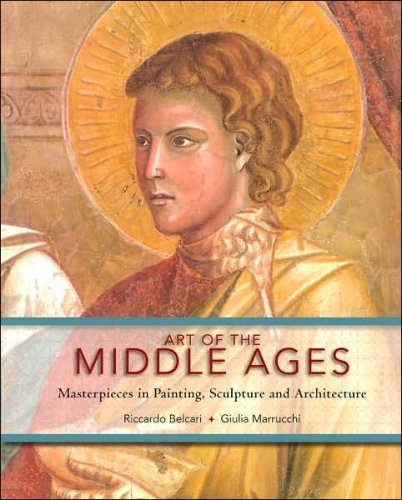 Art of the Middle Ages: Masterpieces in Painting, Sculpture and Architecture, Giulia Marrucchi Riccardo Belcari