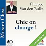 Chic on change ! ( Master Class) | Philippe Van den Bulke