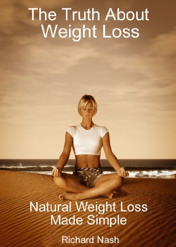 The Truth About Weight Loss: Natural Weight Loss Made Simple: Fast, Natural Weight Loss Solutions And Simple, Easy Weight Loss Plans That Help You To Lose Weight Now!