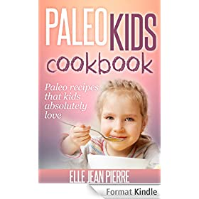 Paleo Recipes For Kids: Paleo Recipes That Kids Absolutely Love. (Paleo Kids Series) (English Edition)