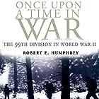Once Upon a Time in War: The 99th Division in World War II Hörbuch von Robert E. Humphrey Gesprochen von: Frank Graham