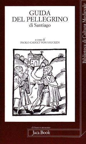 Guida del pellegrino di Santiago. Libro 5º del Codex Calixtinus sec. XII