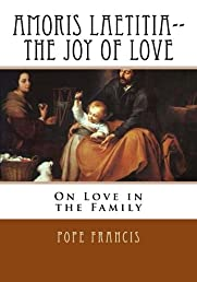Amoris Laetitia-- The Joy of Love: On Love in the Family