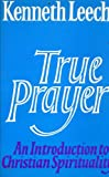 True Prayer: An Introduction to Christian Spirituality