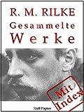 Rilke - Gesammelte Werke: 352 Werke auf 2000 Seiten - Das Marien-Leben, Sonette an Orpheus, Das Stundenbuch, Mädchenmelancholie, Duineser Elegien, Archaischer ... K... (Gesammelte Werke bei Null Papier 10)