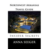Northwest Arkansas Travel Guide : Insider Secrets (Bentonville, Rogers, Fayetteville & Eureka Springs Book 1)