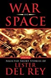 War and Space: Selected Short Stories of Lester Del Rey. Volume 1